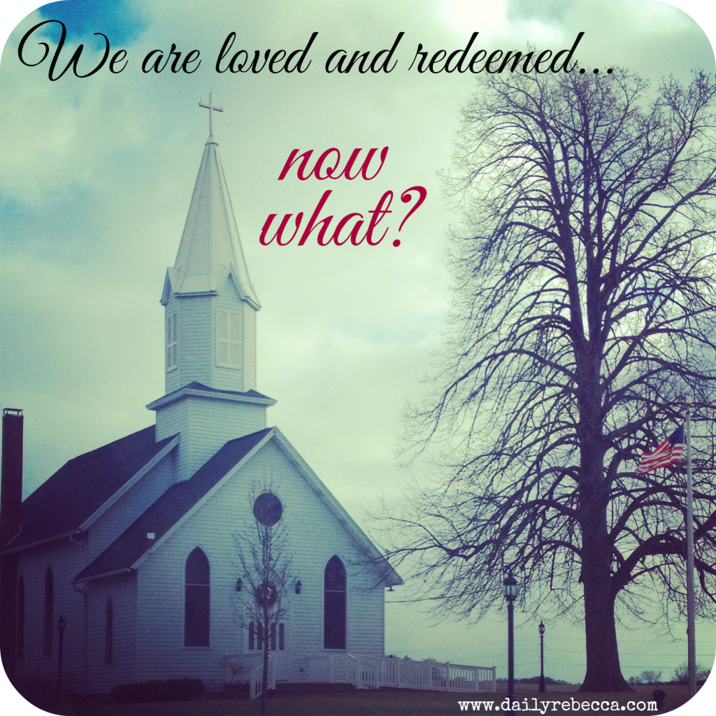 we areloved and redeemed now what